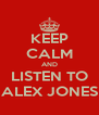 KEEP CALM AND LISTEN TO ALEX JONES - Personalised Poster A4 size