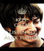 KEEP CALM AND LISTEN TO ALEX TURNER - Personalised Poster A4 size