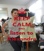 KEEP CALM AND listen to Alexandra - Personalised Poster A4 size