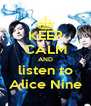 KEEP CALM AND listen to Alice Nine - Personalised Poster A4 size