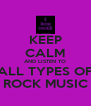 KEEP CALM AND LISTEN TO ALL TYPES OF ROCK MUSIC - Personalised Poster A4 size