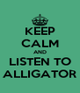 KEEP CALM AND LISTEN TO ALLIGATOR - Personalised Poster A4 size
