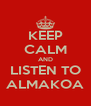 KEEP CALM AND LISTEN TO ALMAKOA - Personalised Poster A4 size