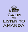 KEEP CALM AND LISTEN TO AMANDA - Personalised Poster A4 size