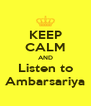 KEEP CALM AND Listen to Ambarsariya - Personalised Poster A4 size
