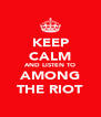 KEEP CALM AND LISTEN TO AMONG THE RIOT - Personalised Poster A4 size