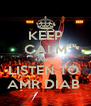 KEEP CALM AND LISTEN TO  AMR DIAB  - Personalised Poster A4 size