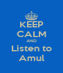 KEEP CALM AND Listen to Amul - Personalised Poster A4 size