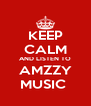 KEEP CALM AND LISTEN TO AMZZY MUSIC  - Personalised Poster A4 size