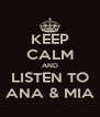 KEEP CALM AND LISTEN TO ANA & MIA - Personalised Poster A4 size