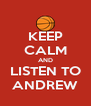 KEEP CALM AND LISTEN TO ANDREW - Personalised Poster A4 size