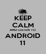 KEEP CALM AND LISTEN TO ANDROID 11 - Personalised Poster A4 size