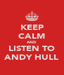 KEEP CALM AND LISTEN TO ANDY HULL - Personalised Poster A4 size