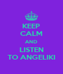 KEEP CALM AND LISTEN TO ANGELIKI - Personalised Poster A4 size