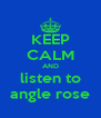 KEEP CALM AND listen to angle rose - Personalised Poster A4 size