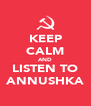 KEEP CALM AND LISTEN TO ANNUSHKA - Personalised Poster A4 size