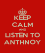 KEEP CALM AND LISTEN TO ANTHNOY - Personalised Poster A4 size