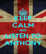 KEEP CALM AND LISTEN TO ANTHONY - Personalised Poster A4 size