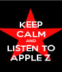 KEEP CALM AND LISTEN TO APPLE Z - Personalised Poster A4 size