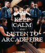 KEEP CALM AND LISTEN TO ARCADE FIRE - Personalised Poster A4 size