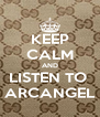 KEEP CALM AND LISTEN TO   ARCANGEL  - Personalised Poster A4 size