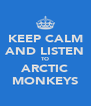 KEEP CALM AND LISTEN TO ARCTIC MONKEYS - Personalised Poster A4 size