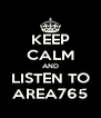 KEEP CALM AND LISTEN TO AREA765 - Personalised Poster A4 size