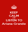 KEEP CALM AND LISTEN TO Ariana Grande - Personalised Poster A4 size