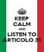 KEEP CALM AND LISTEN TO ARTICOLO 31 - Personalised Poster A4 size