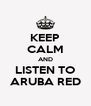KEEP CALM AND LISTEN TO ARUBA RED - Personalised Poster A4 size