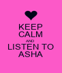 KEEP CALM AND LISTEN TO ASHA - Personalised Poster A4 size
