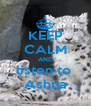 KEEP CALM AND listen to  Ashna - Personalised Poster A4 size