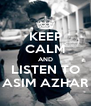 KEEP CALM AND LISTEN TO ASIM AZHAR - Personalised Poster A4 size