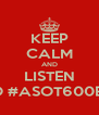 KEEP CALM AND LISTEN TO #ASOT600BEI - Personalised Poster A4 size