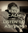 KEEP CALM and  LISTEN TO ASYLUM - Personalised Poster A4 size