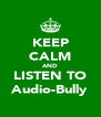 KEEP CALM AND LISTEN TO Audio-Bully - Personalised Poster A4 size
