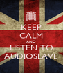 KEEP CALM AND LISTEN TO AUDIOSLAVE - Personalised Poster A4 size