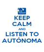 KEEP CALM AND LISTEN TO AUTÓNOMA - Personalised Poster A4 size