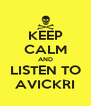 KEEP CALM AND LISTEN TO AVICKRI - Personalised Poster A4 size