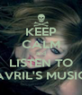 KEEP CALM and LISTEN TO AVRIL'S MUSIC - Personalised Poster A4 size