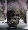 KEEP CALM AND LISTEN TO  AWOLNATION - Personalised Poster A4 size