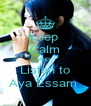 Keep  Calm AnD Listen to Aya Essam  - Personalised Poster A4 size