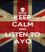 KEEP CALM AND LISTEN TO AYO - Personalised Poster A4 size