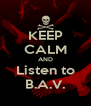 KEEP CALM AND Listen to B.A.V. - Personalised Poster A4 size