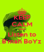 KEEP CALM And Listen to B'mah BoYz - Personalised Poster A4 size