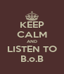 KEEP CALM AND LISTEN TO B.o.B - Personalised Poster A4 size