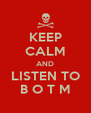 KEEP CALM AND LISTEN TO B O T M - Personalised Poster A4 size