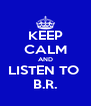 KEEP CALM AND LISTEN TO  B.R. - Personalised Poster A4 size