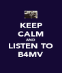 KEEP CALM AND LISTEN TO B4MV - Personalised Poster A4 size