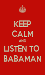 KEEP CALM AND LISTEN TO  BABAMAN - Personalised Poster A4 size